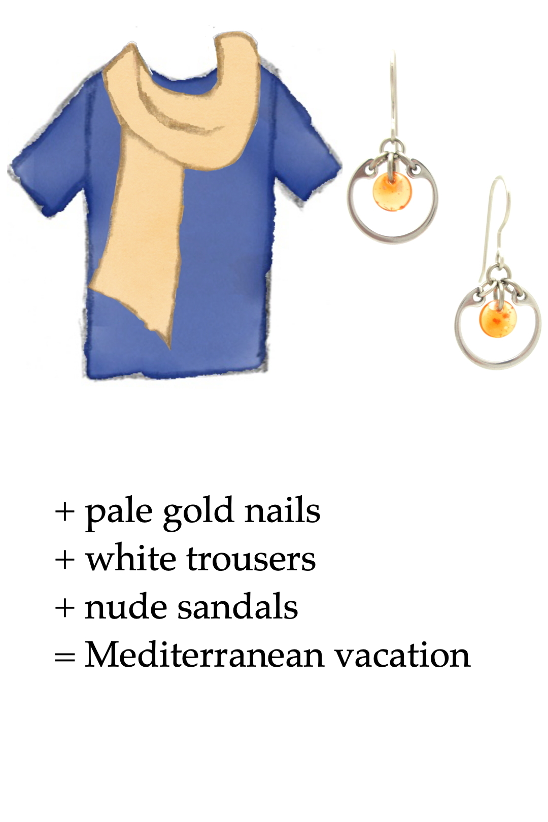 style sketch of a blue tee + light orange scarf with tangerine orange and silver-tone modern circle earrings by wraptillion; text on image reads + pale gold nails + white trousers + nude sandals = Mediterranean vacation