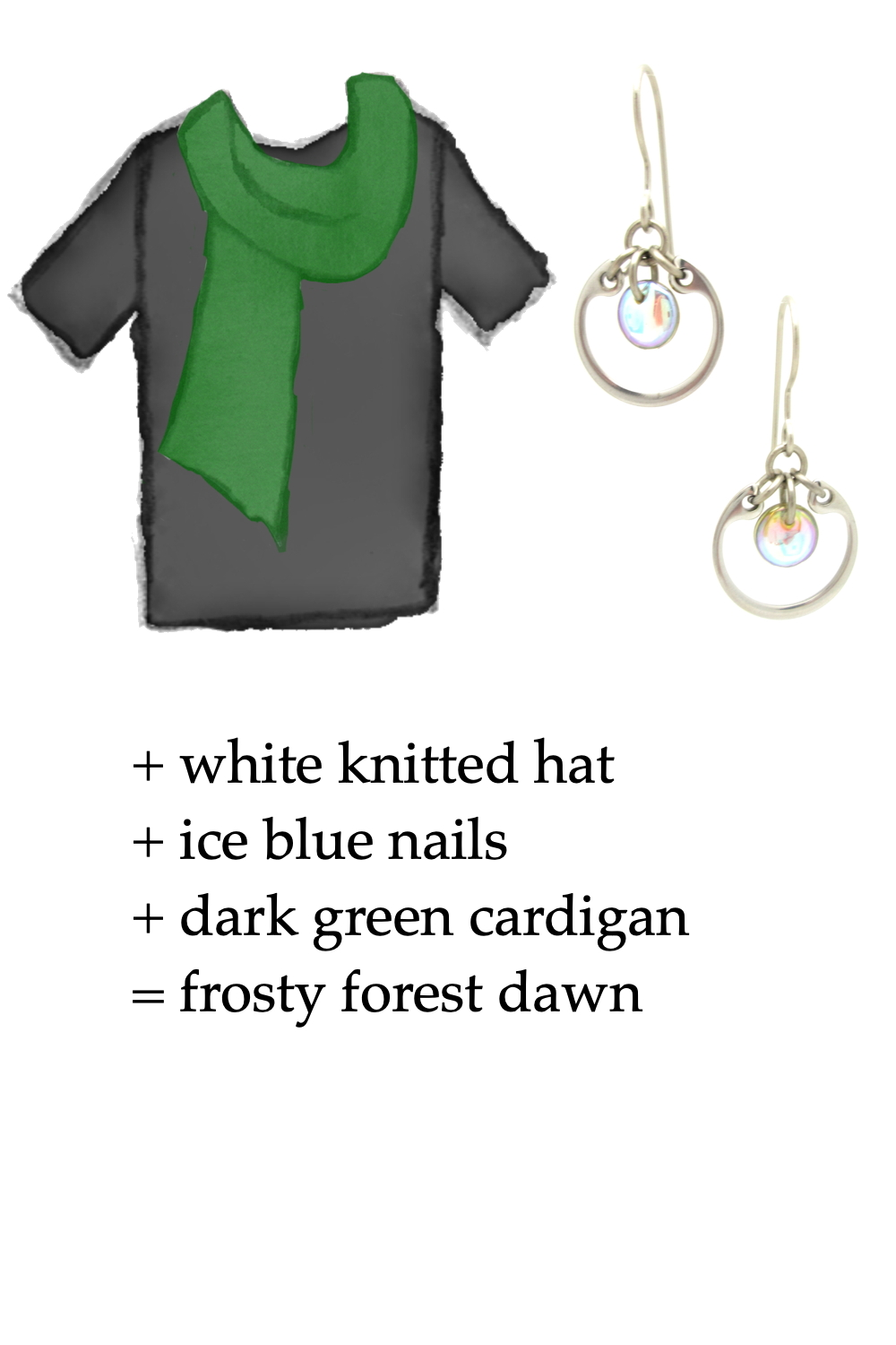 outfit inspo style sketch of a black tee shirt and green scarf with Wraptillion's small modern circle silver-toned earrings in pale rainbow; text on image reads: + white knitted hat + ice blue nails + dark green cardigan = frosty forest dawn