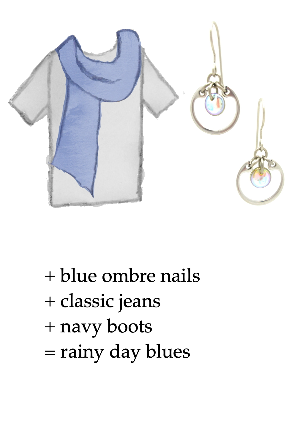 outfit inspo style sketch of a gray tee shirt and blue scarf with Wraptillion's small modern circle silver-toned earrings in pale rainbow; text on image reads: + blue ombre nails + classic jeans + navy boots = rainy day blues