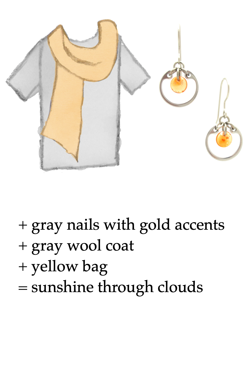 style sketch of a gray tee + pale gold scarf + orange modern circle earrings; text says + gray nails with gold accents + gray wool coat + yellow bag = sunshine through clouds