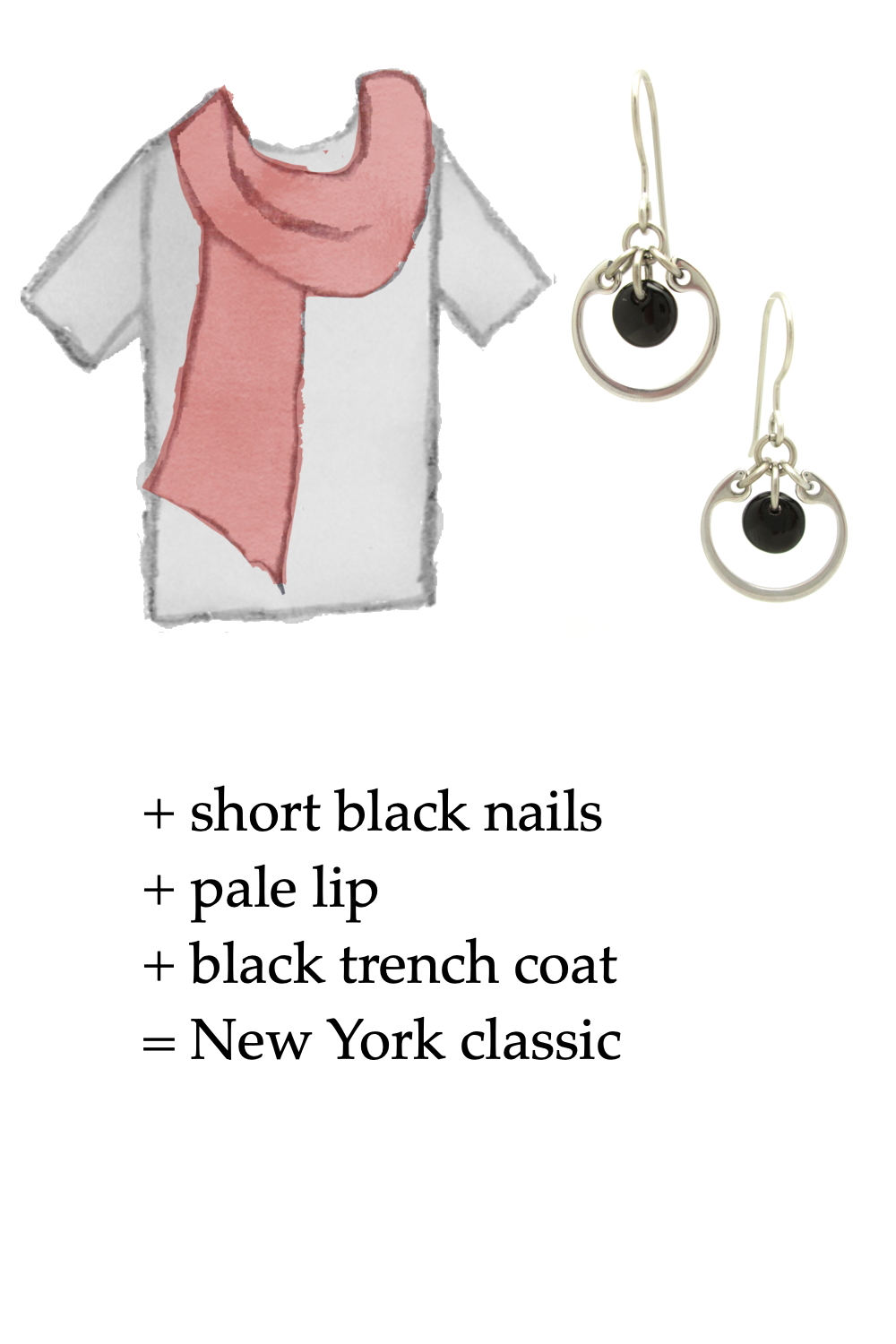 style sketch of a gray tee + pale red scarf+ black modern circle earrings; text says + short black nails + pale lip + black trench coat = New York classic