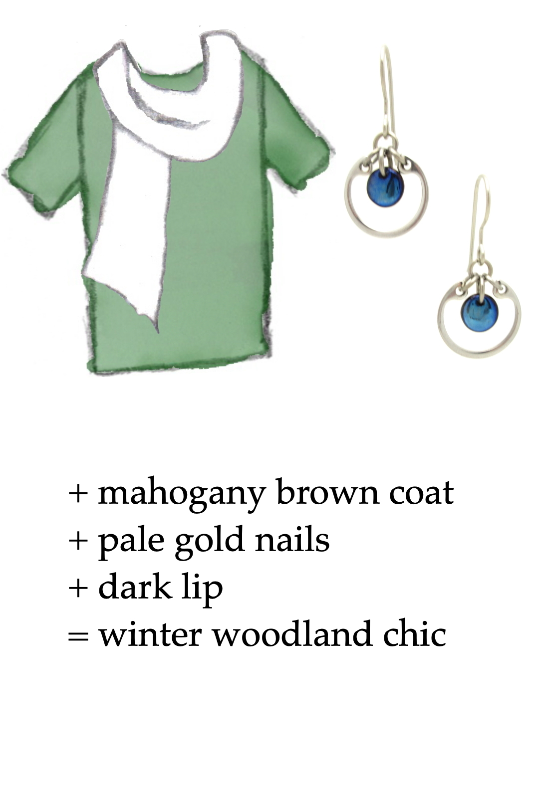 style sketch of a green tee + white scarf with navy blue modern circle earrings by wraptillion; text reads + mahogany brown coat + pale gold nails + dark lip = winter woodland chic