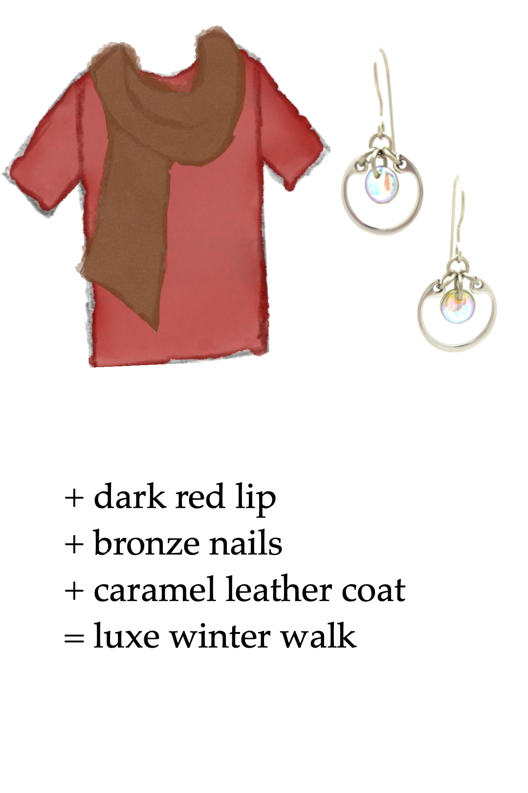 style sketch of a red tee + brown scarf with pale rainbow and silver-colored modern circle earrings; text reads + dark red lip + bronze nails + caramel leather coat = luxe winter walk
