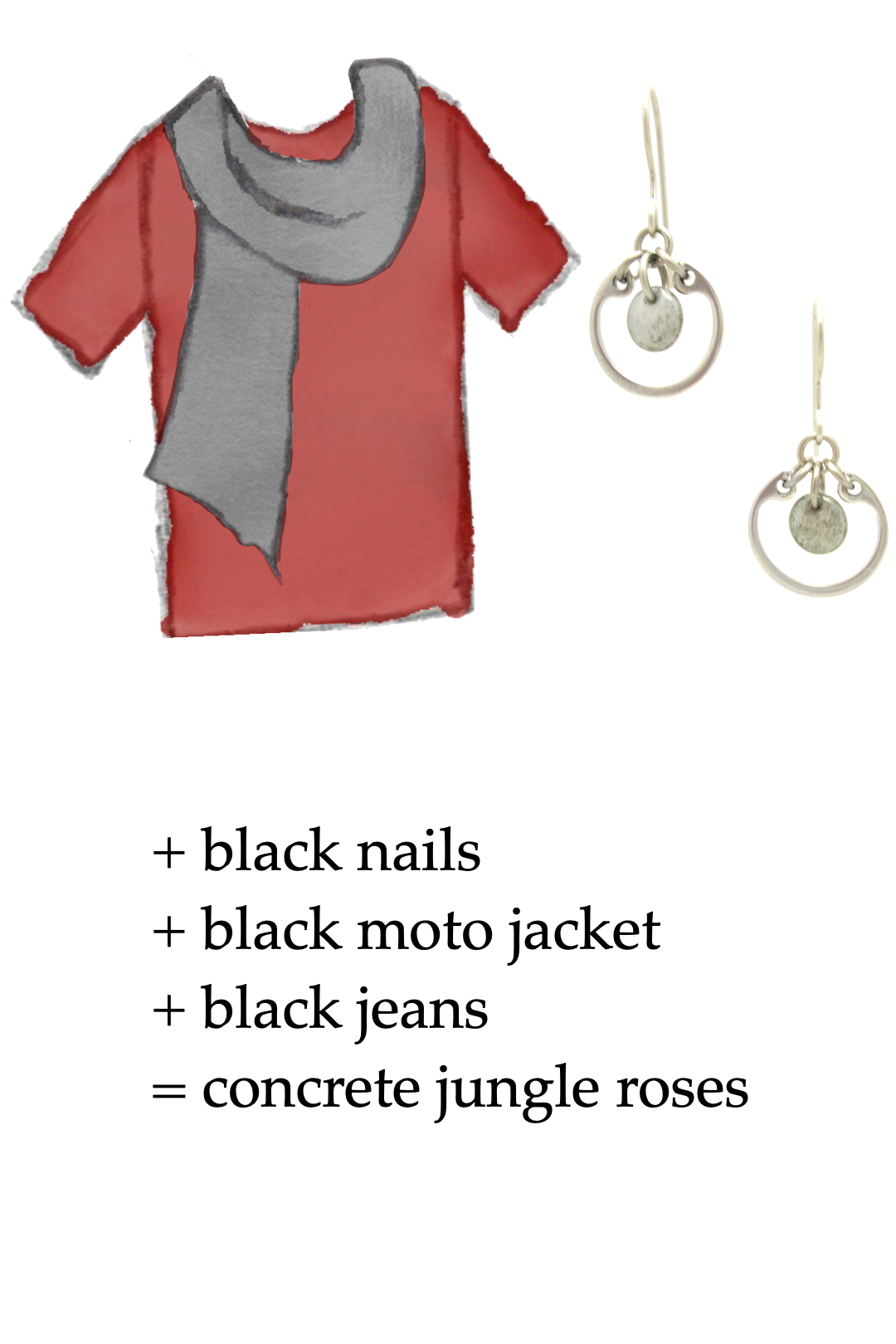sketch of a red tee + gray scarf + small modern gray circle earrings; text says + black nails + black moto jacket + black jeans = concrete jungle roses