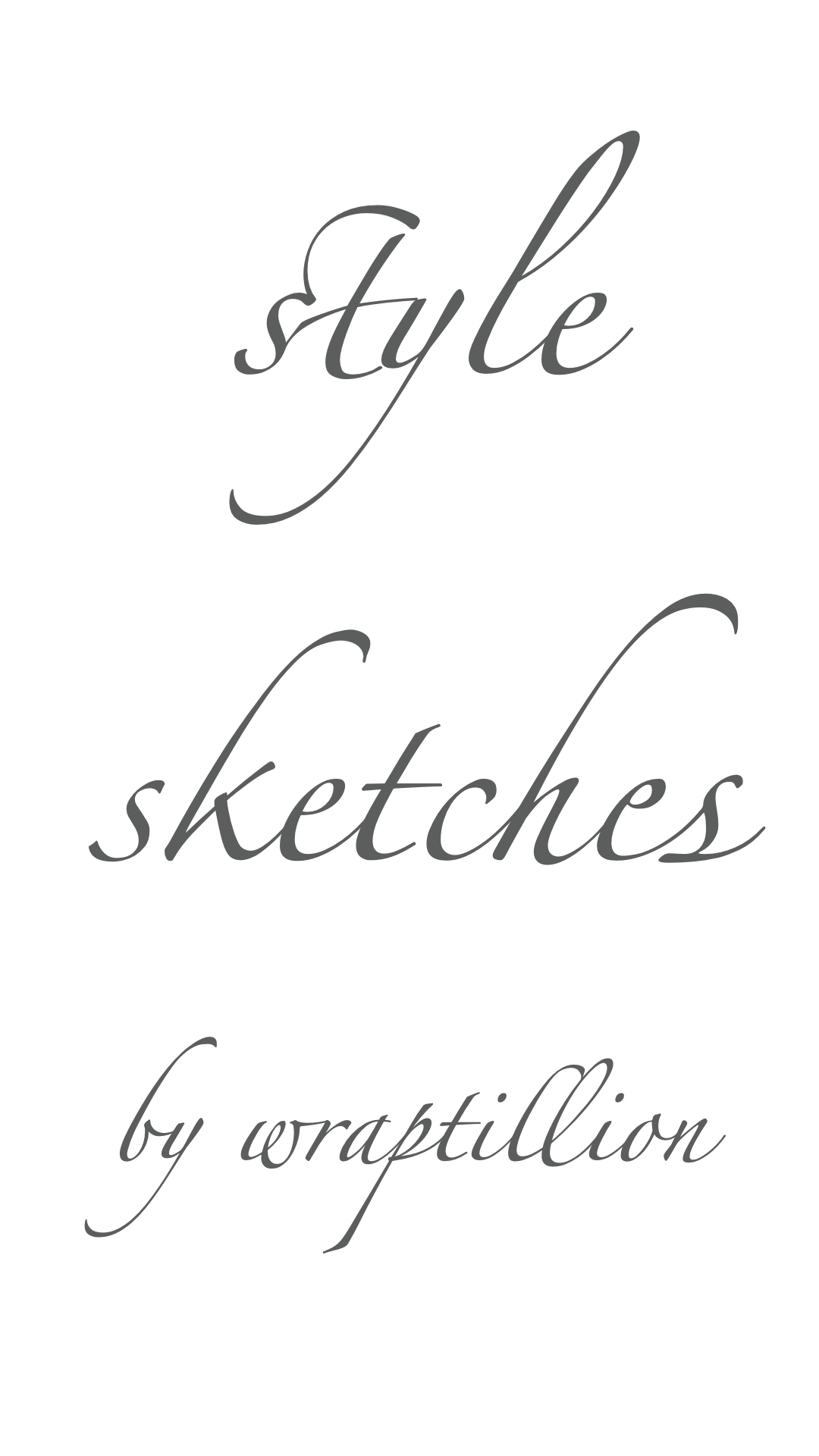 dark gray text on white background reads style sketches by wraptillion