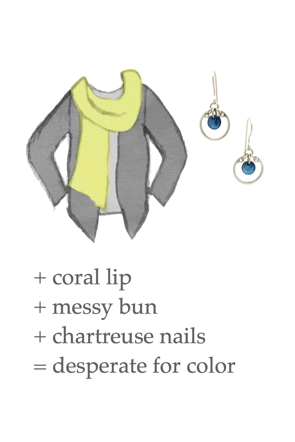 Style sketch of an outfit idea, with a light gray tee, chartreuse green scarf, & dark grey cardigan, with Wraptillion's small modern circle earrings in navy. Text on image reads: + coral lip + messy bun + chartreuse nails = desperate for color.