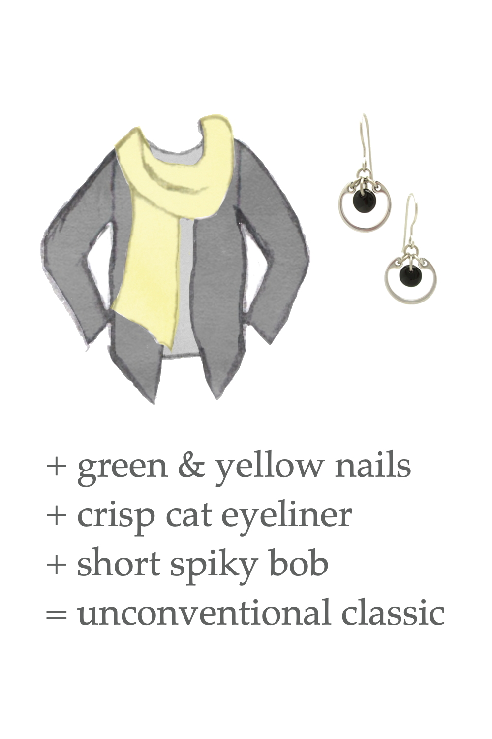 Style sketch of an outfit idea, with a light gray tee, pale yellow scarf, & dark grey cardigan, with Wraptillion's small modern circle earrings in black. Text on image reads: + green & yellow nails + crisp cat eyeliner + short spiky bob = unconventional classic.